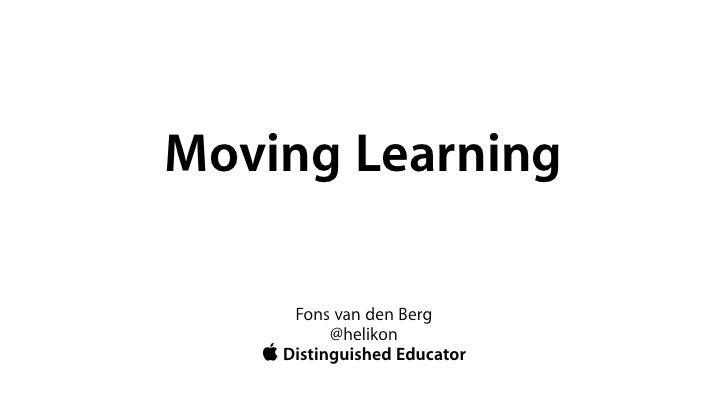 Moving Learning        Fons van den Berg            @helikon     Distinguished Educator