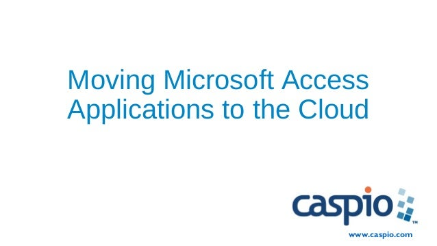 Moving Microsoft Access Applications to the Cloud www.caspio.com