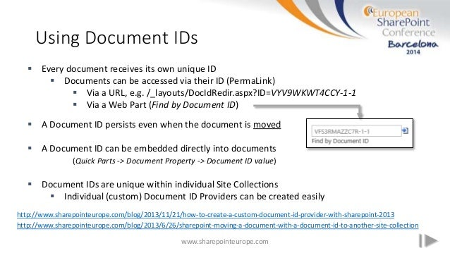 Using Document IDs www.sharepointeurope.com  Every document receives its own unique ID  Documents can be accessed via th...