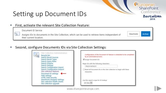 Setting up Document IDs www.sharepointeurope.com  First, activate the relevant Site Collection Feature:  Second, configu...