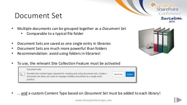 Document Set www.sharepointeurope.com  Multiple documents can be grouped together as a Document Set  Comparable to a typ...