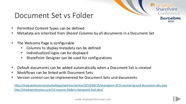 Document Set vs Folder www.sharepointeurope.com  Permitted Content Types can be defined  Metadata are inherited from Sha...
