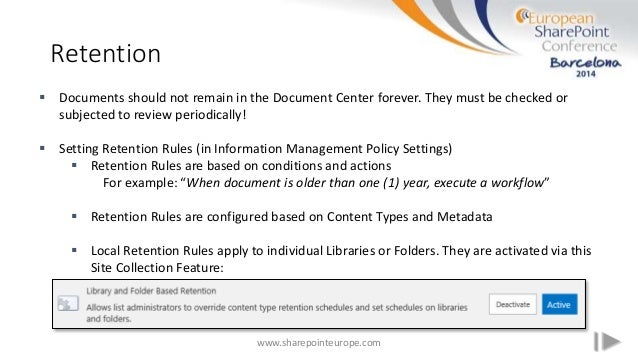 Retention www.sharepointeurope.com  Documents should not remain in the Document Center forever. They must be checked or s...
