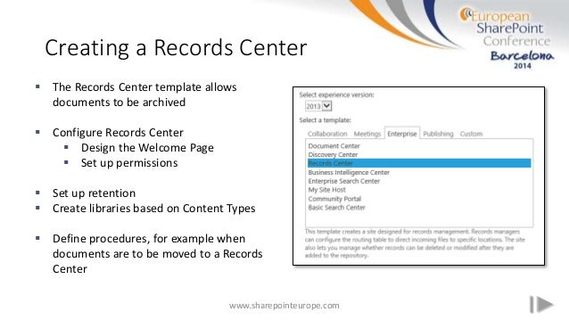 Creating a Records Center www.sharepointeurope.com  The Records Center template allows documents to be archived  Configu...