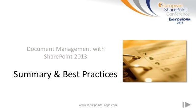 www.sharepointeurope.com Document Management with SharePoint 2013 Summary & Best Practices