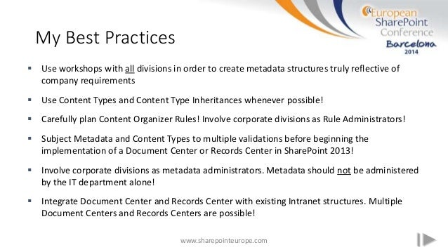 My Best Practices www.sharepointeurope.com  Use workshops with all divisions in order to create metadata structures truly...