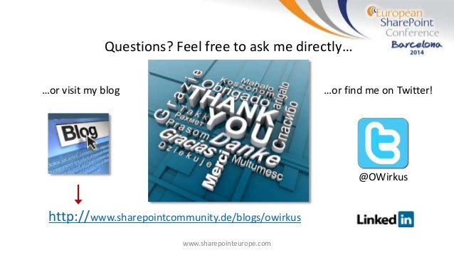 www.sharepointeurope.com Questions? Feel free to ask me directly… http://www.sharepointcommunity.de/blogs/owirkus …or find...
