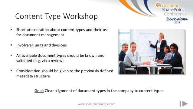 Content Type Workshop www.sharepointeurope.com  Short presentation about content types and their use for document managem...