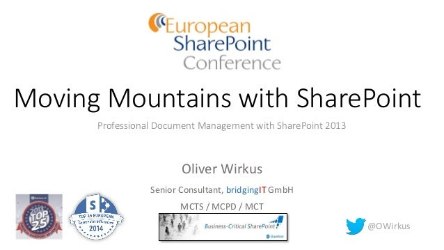 Moving Mountains with SharePoint Professional Document Management with SharePoint 2013 Oliver Wirkus Senior Consultant, br...