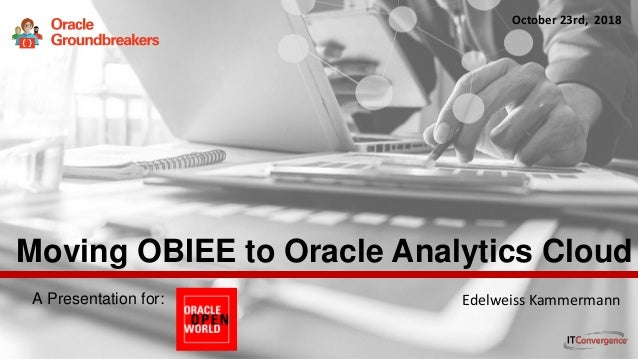 1 ITC CORPORATE PRESENTATION © IT Convergence 2017 • All rights reserved A Presentation for: Moving OBIEE to Oracle Analyt...