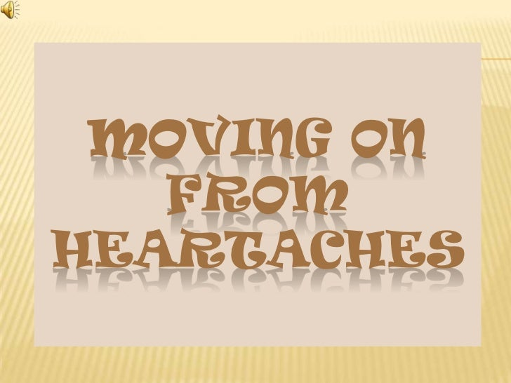 MOVING ON   FROMHEARTACHES