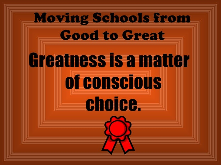 Moving Schools from Good to Great!