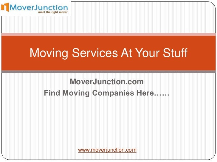 Moving Services At Your Stuff        MoverJunction.com  Find Moving Companies Here……         www.moverjunction.com