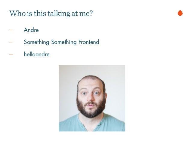 Andre Something Something Frontend helloandre Whoisthistalkingatme?