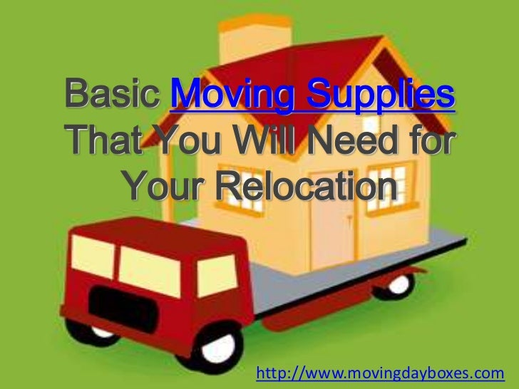 Basic Moving Supplies That You Will Need for Your Relocation<br />http://www.movingdayboxes.com<br />