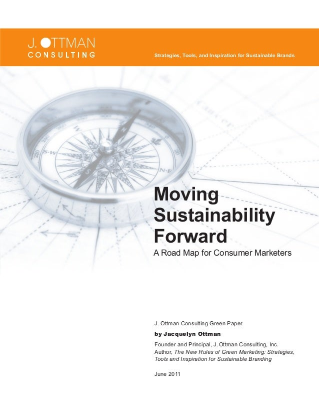 Strategies, Tools, and Inspiration for Sustainable Brands  Moving Sustainability Forward  A Road Map for Consumer Marketer...