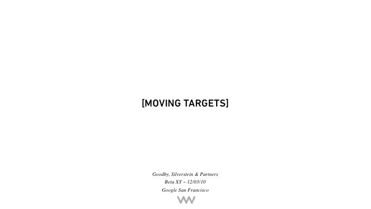 [MOVING TARGETS] Goodby, Silverstein & Partners     Beta XY ~ 12/03/10     Google San Francisco