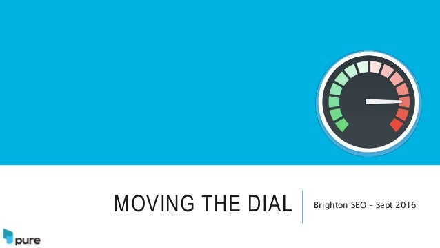 MOVING THE DIAL Brighton SEO – Sept 2016