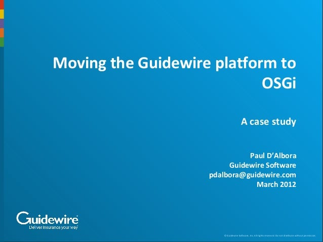 © Guidewire Software, Inc. All rights reserved. Do not distribute without permission. Moving the Guidewire platform to OSG...