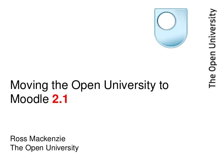 Moving the Open University to Moodle 2.1Ross MackenzieThe Open University<br />