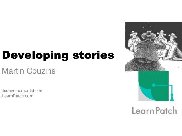 Developing stories Martin Couzins itsdevelopmental.com LearnPatch.com