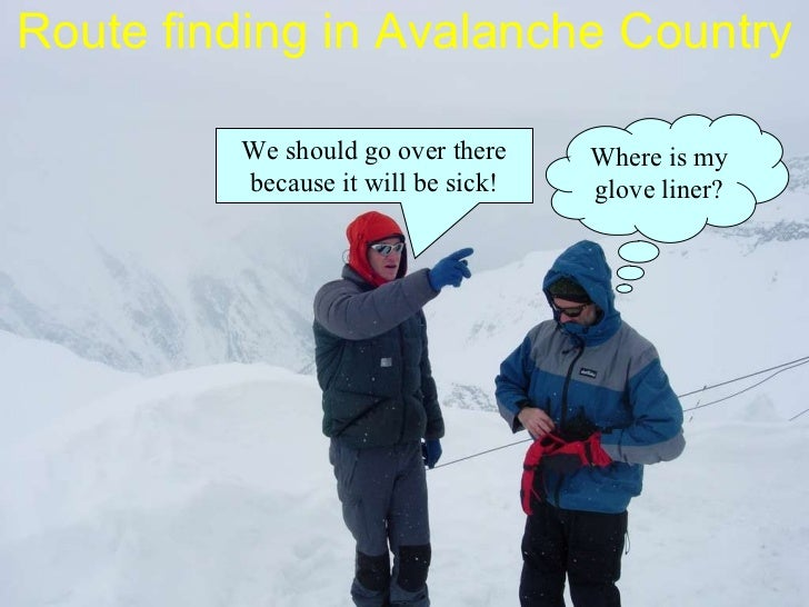 Route finding in Avalanche Country We should go over there because it will be sick! Where is my glove liner?