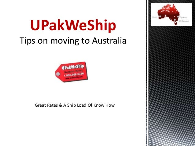 UPakWeShip Tips on moving to Australia Great Rates & A Ship Load Of Know How