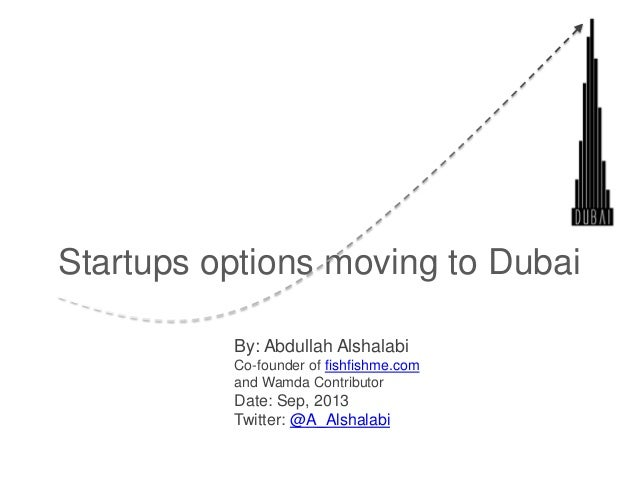 Startups options moving to Dubai By: Abdullah Alshalabi Co-founder of fishfishme.com and Wamda Contributor Date: Sep, 2013...