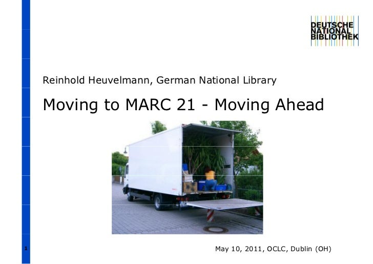 Reinhold Heuvelmann, German National Library    Moving to MARC 21 - Moving Ahead1                                   May 10...
