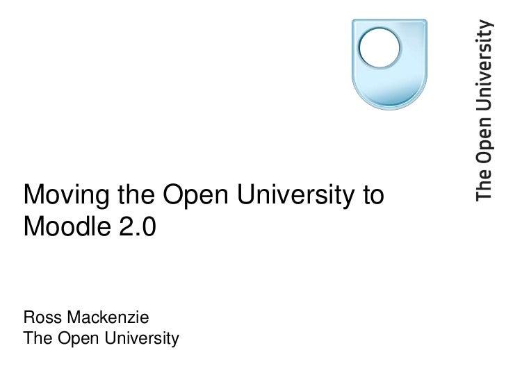 Moving the Open University to Moodle 2.0Ross MackenzieThe Open University<br />