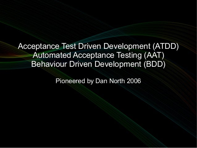 Acceptance Test Driven Development (ATDD)   Automated Acceptance Testing (AAT)   Behaviour Driven Development (BDD)       ...