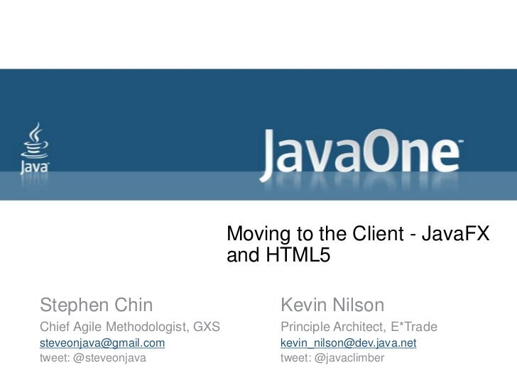 Moving to the Client - JavaFX and HTML5<br />Stephen Chin<br />Chief Agile Methodologist, GXS<br />steveonjava@gmail.com<b...
