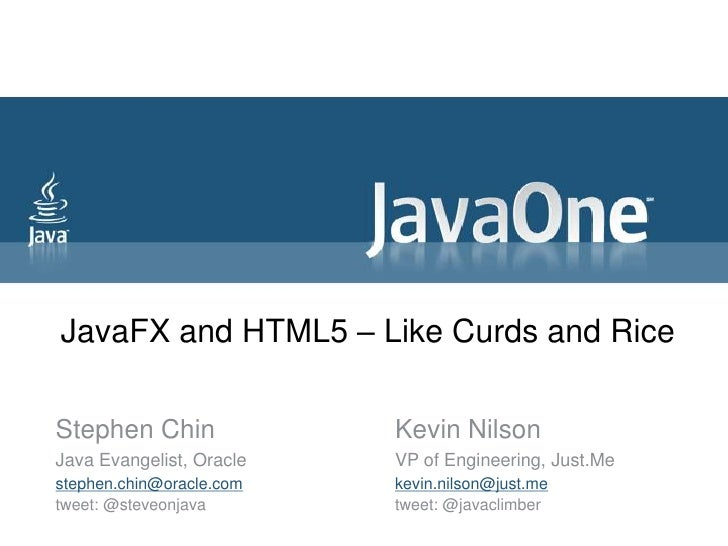 JavaFX and HTML5 – Like Curds and RiceStephen Chin              Kevin NilsonJava Evangelist, Oracle   VP of Engineering, J...