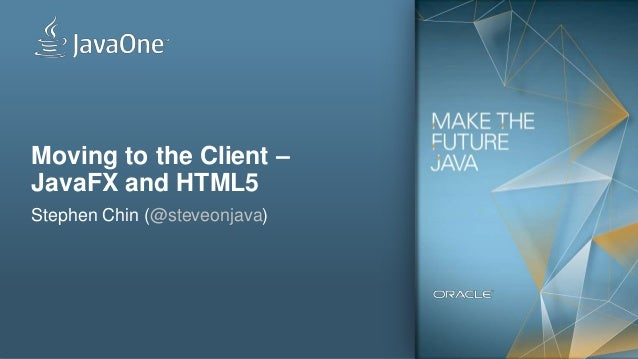 Moving to the Client –JavaFX and HTML5Stephen Chin (@steveonjava)1