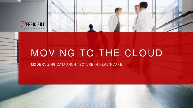 MOVING TO THE CLOUD MODERNIZING DATA ARCHITECTURE IN HEALTHCARE