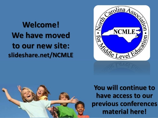 Welcome! We have moved to our new site: slideshare.net/NCMLE You will continue to have access to our previous conferences ...