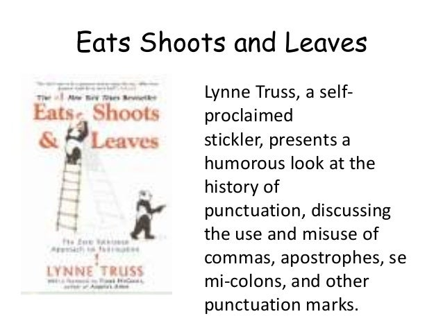 the misuse of punctuation marks in eats shoots leaves a book by lynne truss In eats, shoots & leaves, former editor lynne  from the invention of the question mark in the time of charlemagne  approach to punctuation lynne truss limited.