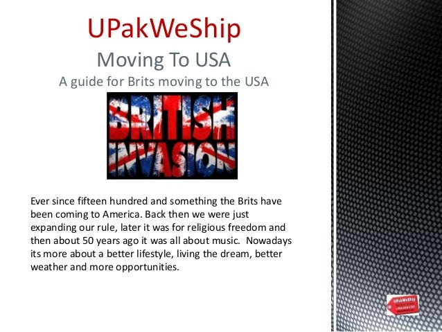 UPakWeShip Moving To USA A guide for Brits moving to the USA Ever since fifteen hundred and something the Brits have been ...