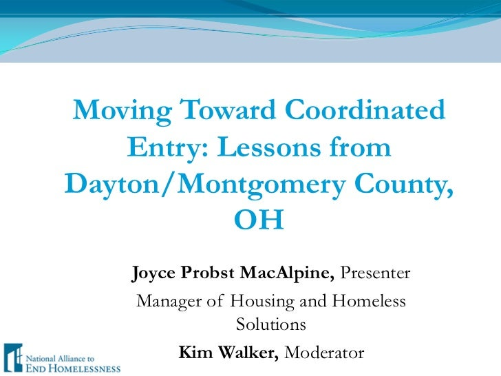 Moving Toward Coordinated Entry: Lessons from Dayton/Montgomery County, OH<br />Joyce Probst MacAlpine, Presenter<br />Man...