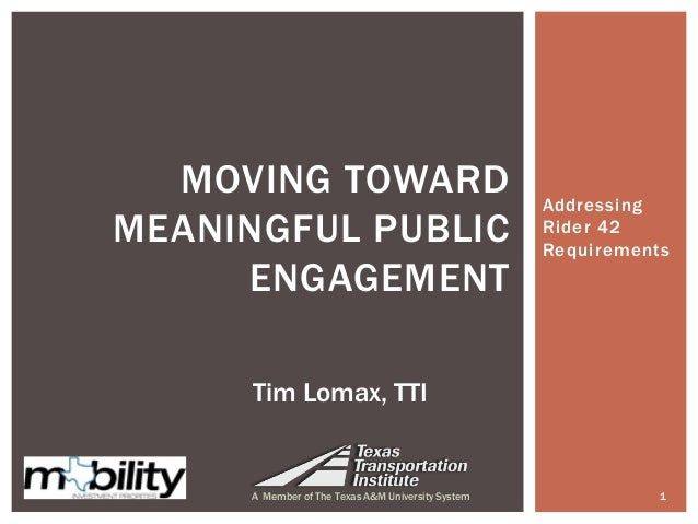 Addressing Rider 42 Requirements 1A Member of The Texas A&M University System MOVING TOWARD MEANINGFUL PUBLIC ENGAGEMENT T...