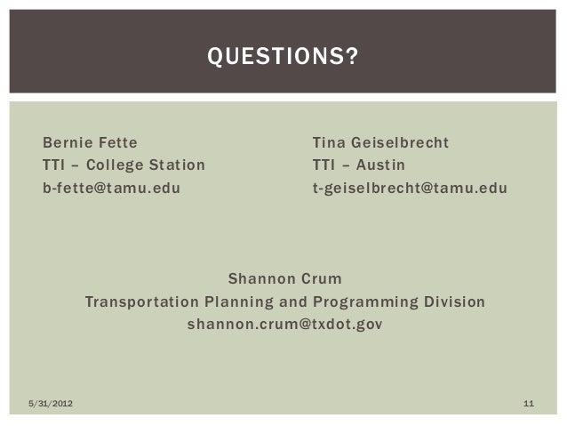 Bernie Fette Tina Geiselbrecht TTI – College Station TTI – Austin b-fette@tamu.edu t-geiselbrecht@tamu.edu Shannon Crum Tr...