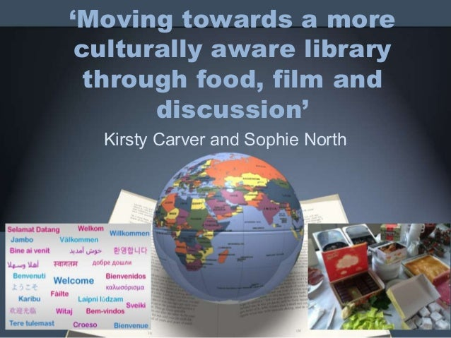 'Moving towards a more culturally aware library through food, film and discussion' Kirsty Carver and Sophie North