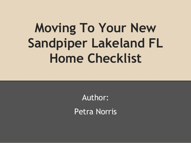Moving To Your New Sandpiper Lakeland FL Home Checklist Author: Petra Norris