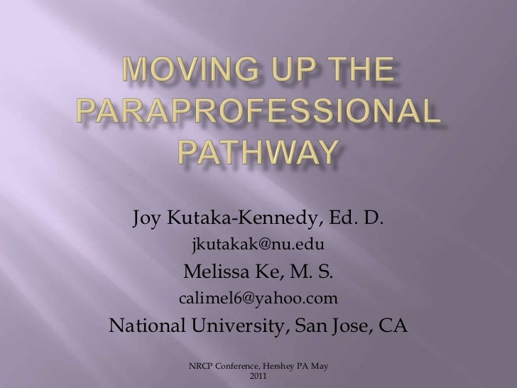 Moving up the Paraprofessional Pathway<br />NRCP Conference, Hershey PA May 2011<br />Joy Kutaka-Kennedy, Ed. D.<br />jkut...