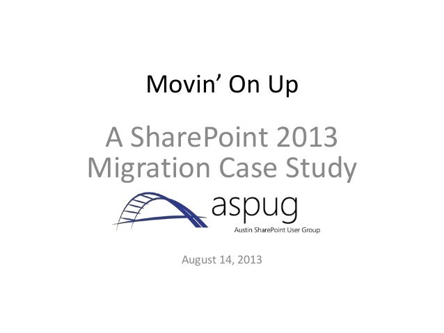 Movin' On Up A SharePoint 2013 Migration Case Study August 14, 2013
