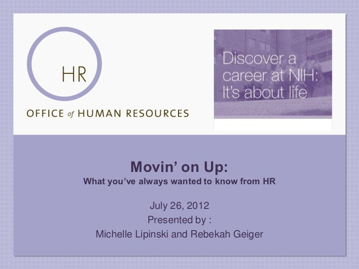 Movin' on Up:What you've always wanted to know from HR               July 26, 2012              Presented by :  Michelle L...