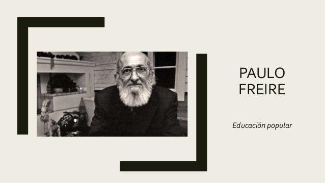 Paulo Freire: Educación Popular. Een presentatie Slide 2