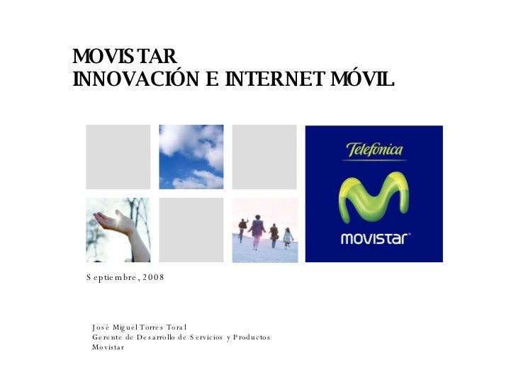 Septiembre, 2008 MOVISTAR INNOVACIÓN E INTERNET MÓVIL José Miguel Torres Toral Gerente de Desarrollo de Servicios y Produc...