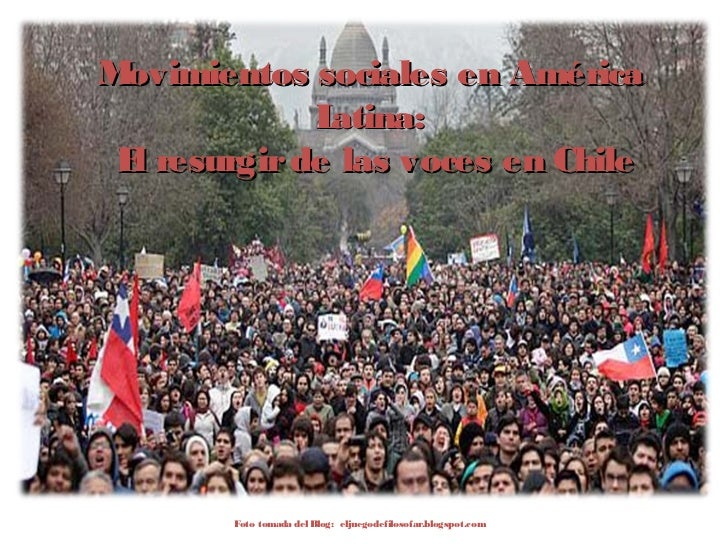Movimientos sociales en América             Latina: E resurgir de las voces en Chile  l        Foto tomada del Blog: eljue...