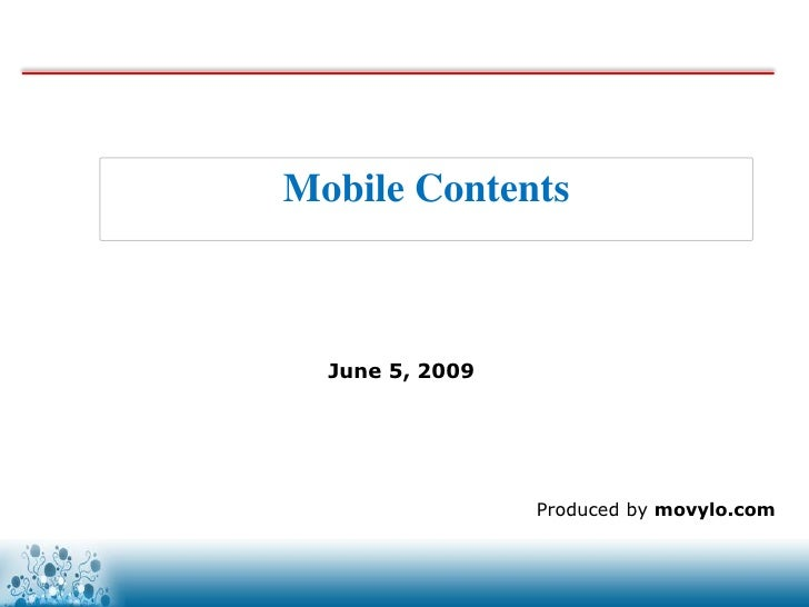 Mobile Contents      June 5, 2009                      Produced by movylo.com                     www.movylo.com